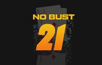 No Bust 21